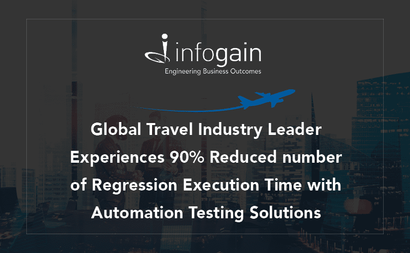 Global Travel Industry Leader Experiences 90% Reduced Regression Execution Time with Automation Testing Solutions