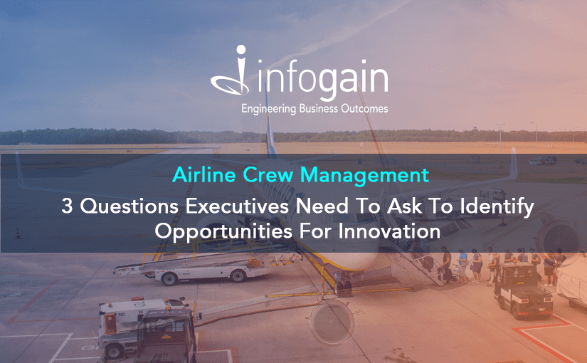 Airline Crew Management | Three Questions Executives Need To Ask To Identify Opportunities For Innovation