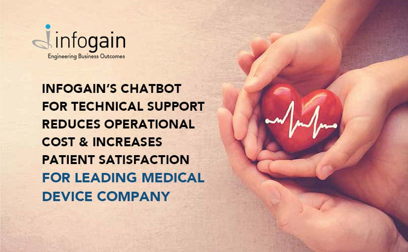 Leading Medical Device Company reduces operational cost and increases patient satisfaction with Infogain's Chatbot for Technical Support