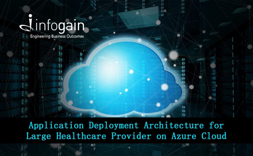Infogain Builds Application Deployment Infrastructure on Azure Cloud for Large Health Insurance Provider