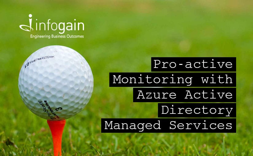Infogain creates an Azure Active Directory Managed Service Plan for Pro-active Monitoring