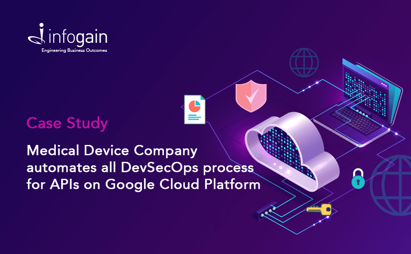 Infogain Improves Time-to-Market, Scalability and Security for a Leading Medical Device Company with DevSecOps on Google Cloud Platform (GCP)