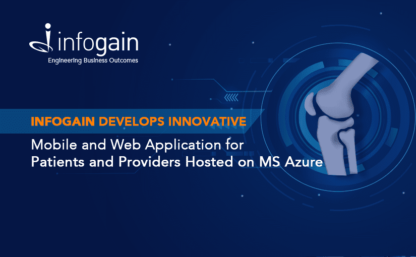 Infogain Develops Innovative Mobile and Web Application for Patients and Providers Hosted on MS Azure