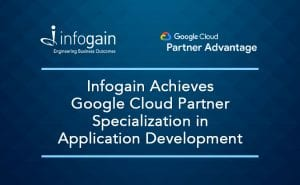 Infogain Achieves Google Cloud Partner Specialization in ...
