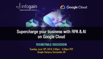Infogain & Google Joint Roundtable | RPA & AI on Google Cloud
