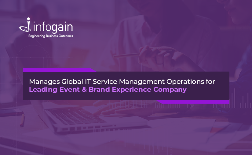 Infogain Manages Global IT Service Management Operations for Leading Event and Brand Experience Company
