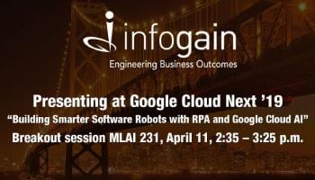 Infogain at Google Cloud Next'19 | Robotic Process Automation (RPA) and Google Cloud AI