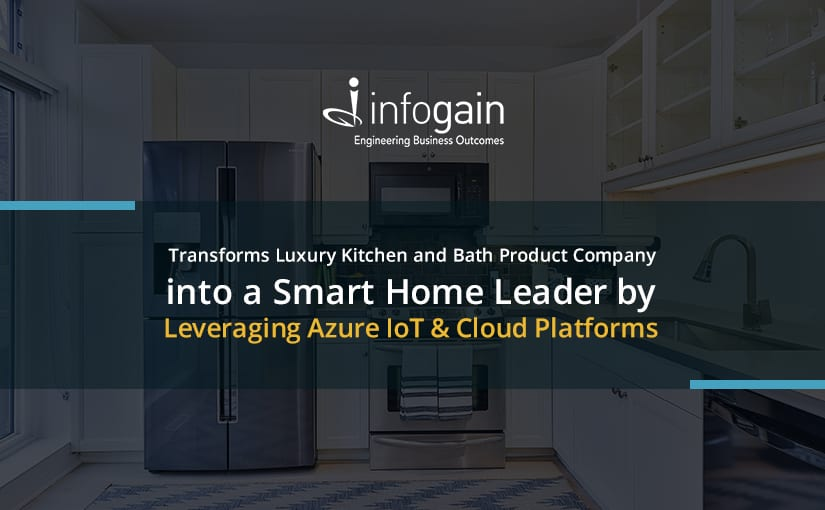 Infogain Leverages Azure IoT & Cloud Platforms to Transform Luxury Kitchen and Bath Product Company into a Smart Home Leader