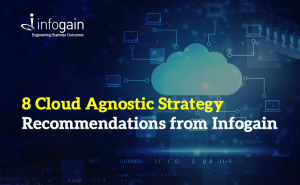 8 Cloud Agnostic Strategy Recommendations from Infogain